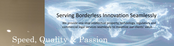 Speed & Serving Ubiquitous Innovation Seamlessly We provide one-stop intellectual property, technology, regulatory and commercial legal services seamlessly to maximize our clients' value.